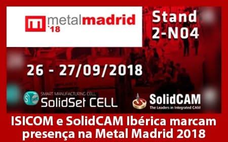 ISICOM e SolidCAM Ibérica marcam presença na Metal Madrid 2018