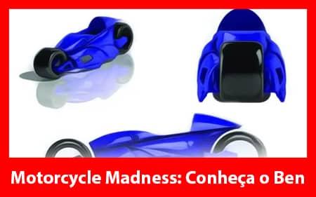 Motorcycle Madness: Conheça o Ben
