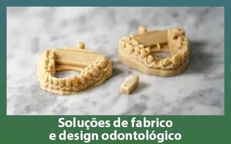 Soluções de fabrico e design odontológico