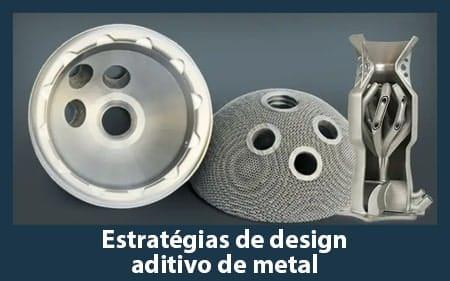 Estratégias de Design Aditivo de Metal
