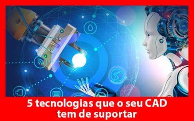 5 tecnologias que o seu CAD tem de suportar