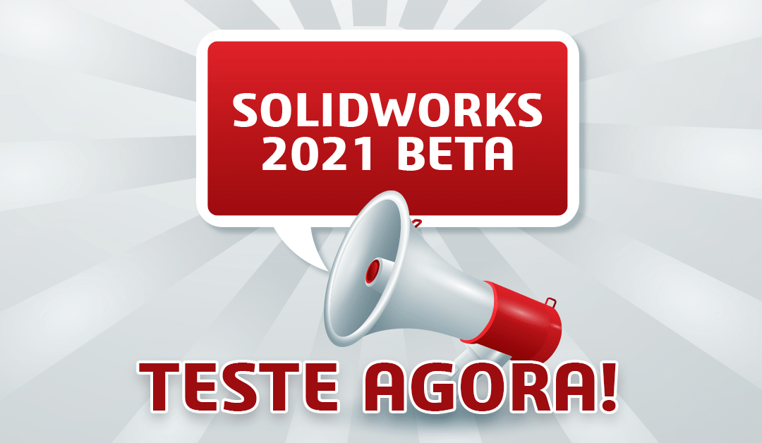 Lançamento SOLIDWORKS 2021 Beta. Teste Agora!